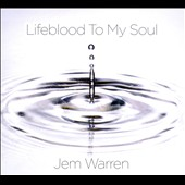 Jem Warren: Lifeblood To My Soul [Single] [Digipak]
