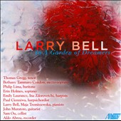 Larry Bell: In a Garden of Dreamers, cantata in five parts / Thomas Gregg, Philip Lima; Erin Holmes