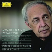 Song of the Night: Szymanowski: Violin Concerto no 1; Symphony no 3 / Christian Tetzlaff, violin - Boulez