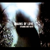 Chains of Love: Strange Grey Days [Digipak]
