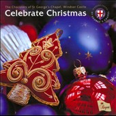 Celebrate Christmas - Britten, Willcocks, Pinel, Byram-Wigfield / The Choristers of St. Georges Chapel, WindsorÆs Castle