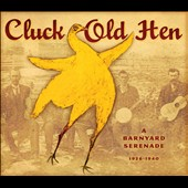 Various Artists: Cluck Old Hen: A Barnyard Serenade, 1926-1940 [Digipak]