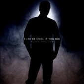 Blake Shelton: Sure Be Cool If You Did [Single]