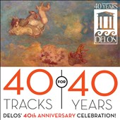40 Tracks for 40 Years: Delos' 40th Anniversary Celebration! / Various artists