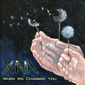 XNA: When We Changed You [Digipak]