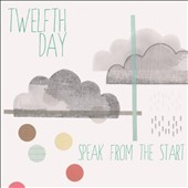 Twelfth Day: Speak From The Start