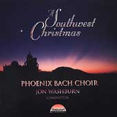 A Southwest Christmas / Washburn, Phoenix Bach Choir, et al