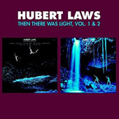 Hubert Laws: Then There Was Light, Vols. 1 & 2 *