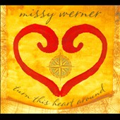 Missy Werner: Turn This Heart Around [Digipak]