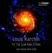 Louis Karchin (b.1951): 'To the Sun & Stars', songs with piano & with orchestra / Thomas Meglioranza, baritone; Mary Macenzie, soprano; Sharon Harms, soprano