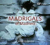 Madrigals of Madness - works by Gibbons, Flecha, Monteverdi, Gesualdo, Desprez, Janequin, Tomkins / Calmus Ensemble