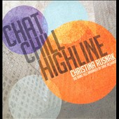 Christina Rusnak: Chat Chill Highline [EP] [Slipcase]
