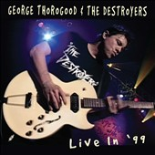 George Thorogood (Vocals/Guitar)/George Thorogood & the Destroyers: Live in '99