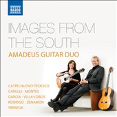 Images from the South - music for 2 guitars by Castelnuovo-Tedesco, Carulli, Montes, Garcia, Villa-Lobos, Rodrigo, Zenamon, Tarrega / Amadeus Guitar Duo