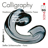 Calligraphy: Avantgarde Piano Music, Vol. 2: Japan - works by Toshio Hosokawa, Toru Takemitsu, Keijiro Satoh, Seiichi Inagaki, Joji Yuasa / Steffen Schleiermacher, piano