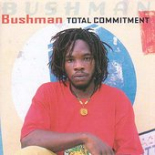Bushman (Reggae): Total Commitment
