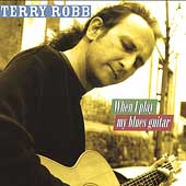 Terry Robb: When I Play My Blues Guitar