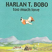 Harlan T. Bobo: Too Much Love