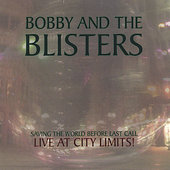 Bobby and the Blisters: Saving the World Before Last Call/Live at City Limits