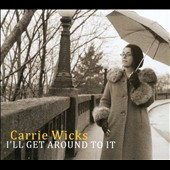 Carrie Wicks: I'll Get Around to It [Digipak]