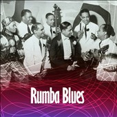 Various Artists: Rumba Blues, Vol. 1: How Latin Music Changed R&B 1940-1953