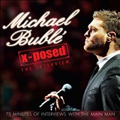 Michael Bublé: Michael Bublé X-Posed: The Interview
