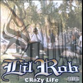 Lil Rob: Crazy Life [Re-Issue] [Explicit] [PA]