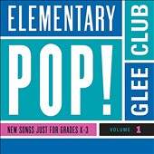 Elementary Pop! Glee Club: Elementary Pop! Vol. 1