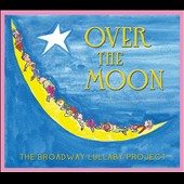 Various Artists: Over the Moon: The Broadway Lullaby Project [Digipak]