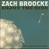 Zach Broocke: Enjoy the Ride: Solo Writes 2001-2012