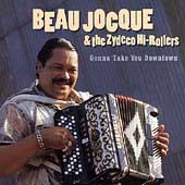 Beau Jocque & The Zydeco Hi-Rollers: Gonna Take You Downtown
