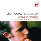 Glenn Gould plays Strauss: Ophelia Lieder; Enoch Arden; Piano Sonata; 5 Pieces / Glenn Gould, piano; Elisabeth Schwarzkof, soprano