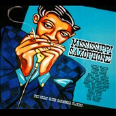 Various Artists: Mississippi Saxophone: The Great Blues Harmonica Players [Digipak]