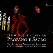 Profano e Sacro: The Music of Alessandro Scarlatti / Dominique Corbiau, countertenor