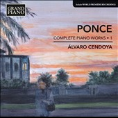 Manuel Ponce: Piano Works, Vol. 1 / Alvaro Cendoya, piano