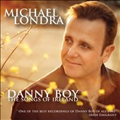 Michael Londra: Danny Boy: The Songs of Ireland [Digipak]