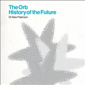 The Orb: History of the Future [Digipak] *