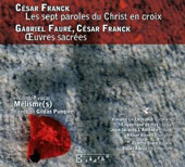 César Franck: The Seven Last Words of Christ on the Cross; Gabriel Fauré & César Franck: Sacred works