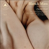 Blanck Mass: Dumb Flesh *