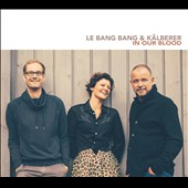 Martin Kälberer/Le Bang Bang: In Our Blood [Digipak]