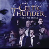 Celtic Thunder (Ireland): Take Me Home [Bonus Tracks]