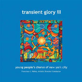 Transient Glory III - choral works by John Corigliano, Paquio, D'Rivera, Michael Gordon, Meredith Monk, Terry Riley & Bora Yoon / Young People's Chorus of New York