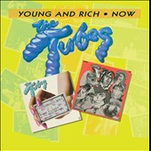 The Tubes: Young & Rich/Now [7/1] *