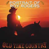 Roy Rogers (Country): Old Time Country: Portrait of Roy Rogers