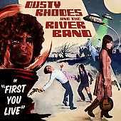 Dusty Rhodes and the River Band: First You Live