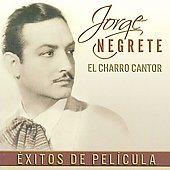 Jorge Negrete: El Charro Cantor