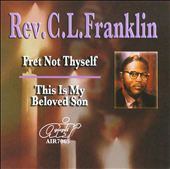 Rev. C.L. Franklin: Fret Not Thyself/This Is My Beloved Son