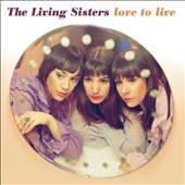 The Living Sisters: Love to Live [Digipak]