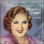 Kate Smith: Emergence of a Legend 1930-39