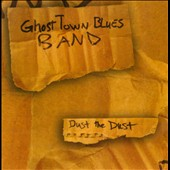 Ghost Town Blues Band: Dust the Dust
